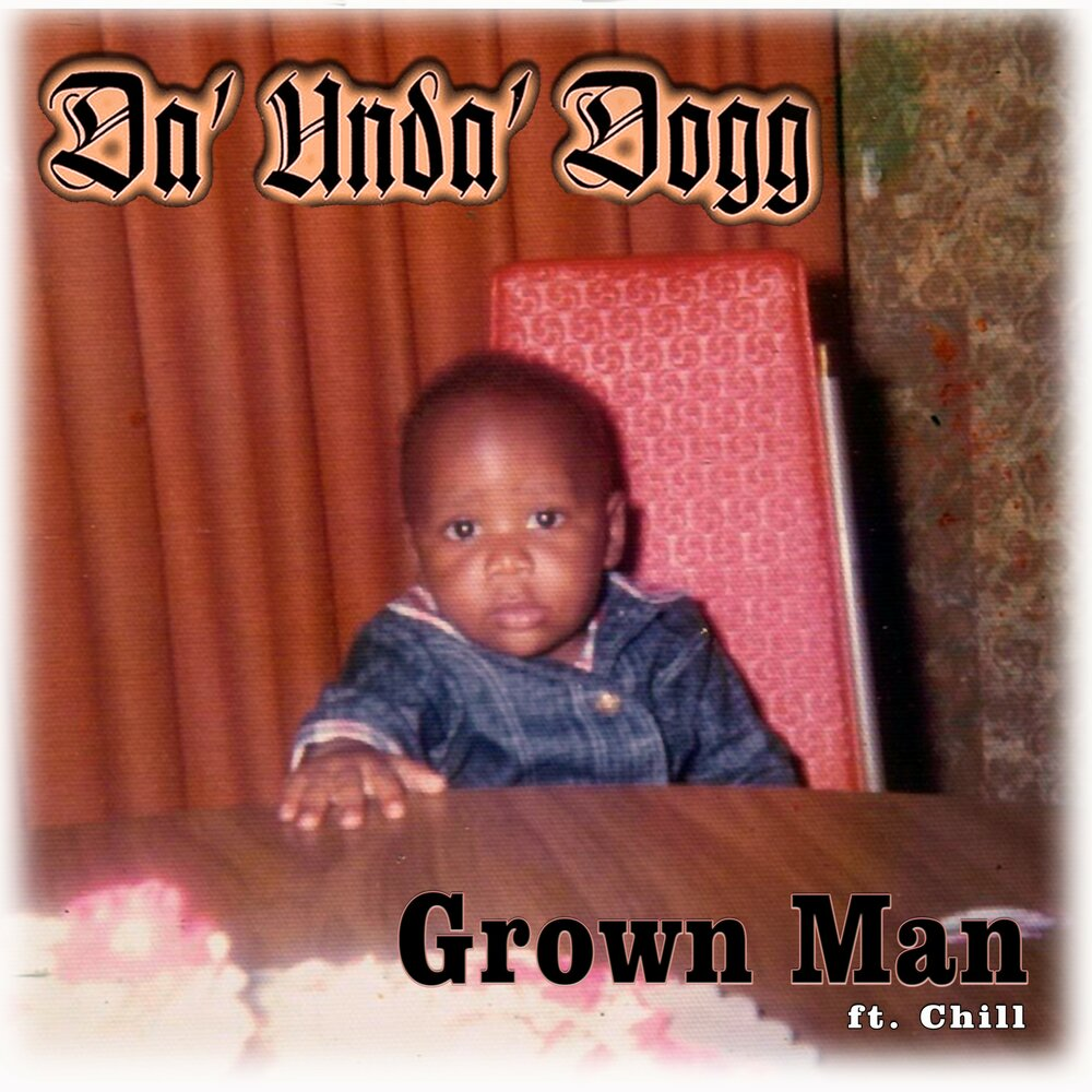 Da'Unda'Dogg — «Grown Man» (feat. Chill)