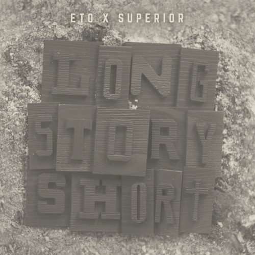 Eto & Superior — «Long Story Short»
