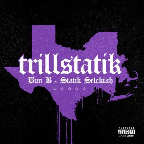 Bun B & Statik Selektah — «TrillStatik»