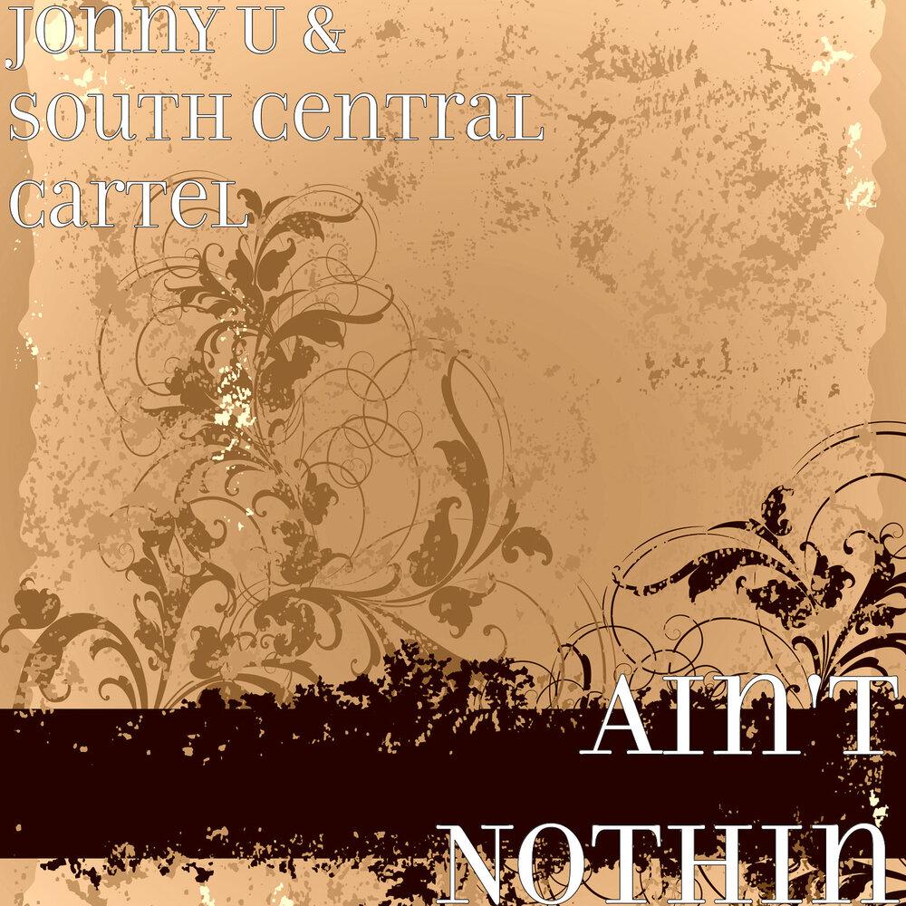 Jonny U — «Ain't Nothin» (feat. South Central Cartel)