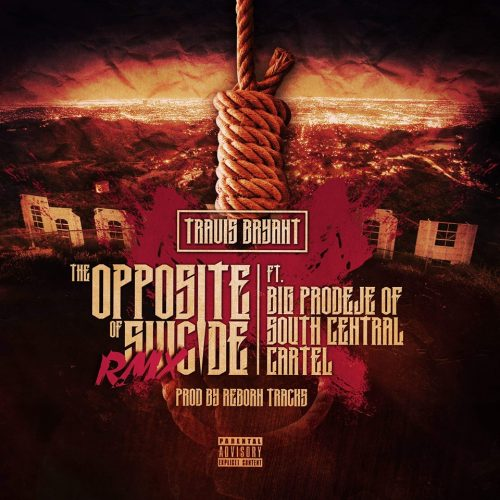 Travis Bryant — «The Opposite Of Suicide (Remix)» (feat. Big Prodeje)