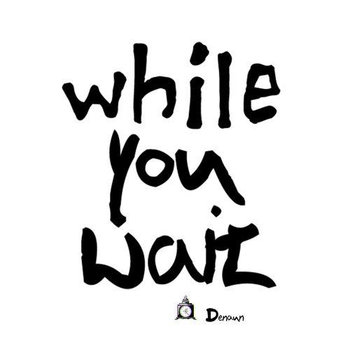 Denaun — «While You Wait»