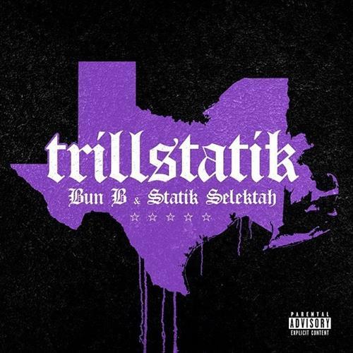 Bun B & Statik Selektah - «TrillStatik»