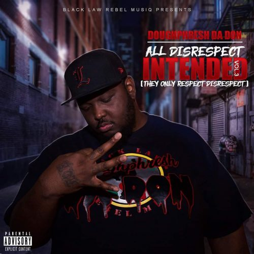 Doughphresh Da Don — «All Disrespect Intended, Vol. 3 (They Only Respect Disrespect)»