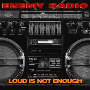 Enemy Radio — «Loud Is Not Enough»