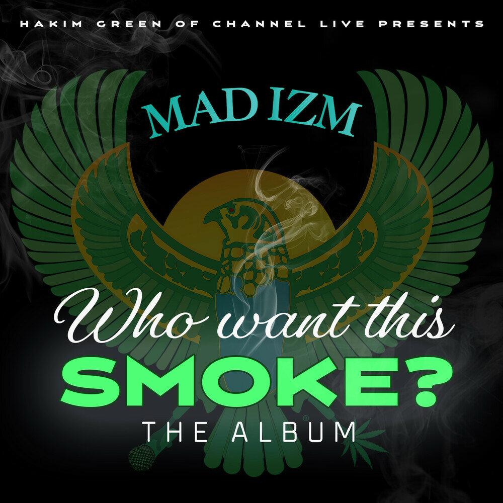 Hakim Green — «Mad Izm «Who Want This Smoke?»»