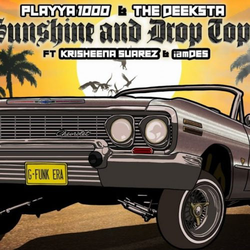 Playya 1000 & The Deeksta — «Sunshine And Drop Tops» (feat. Krisheena Suarez and iamDES)