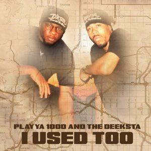 Playya 1000 and The Deeksta — «I Used Too»