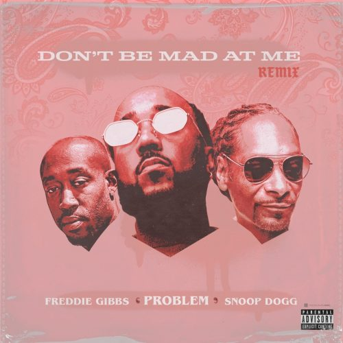 Problem — «Don't Be Mad At Me» (Remix) (Feat. Freddie Gibbs & Snoop Dogg)
