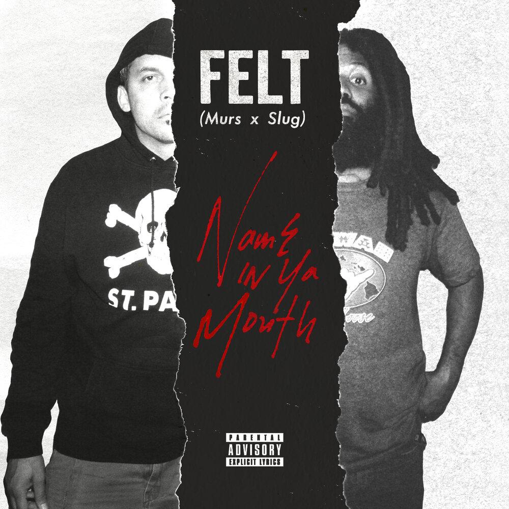 Felt (Murs & Slug) — «Name In Ya Mouth»