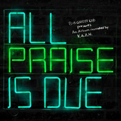 K.A.A.N. & Big Ghost LTD — «All Praise Is Due»
