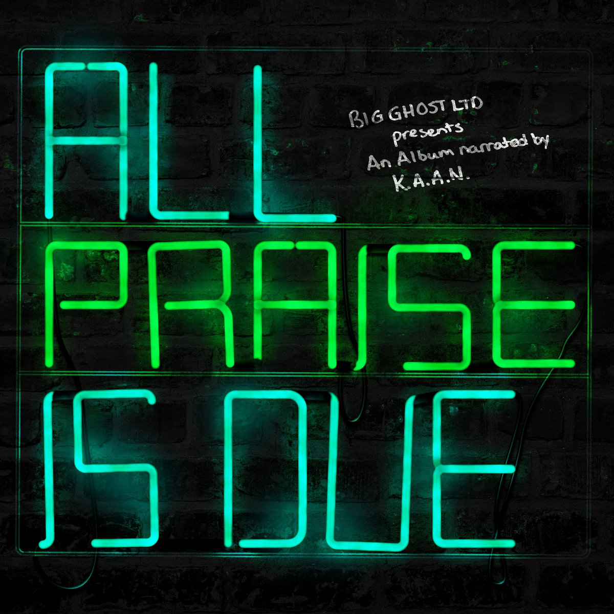 K.A.A.N. & Big Ghost LTD — «All Praise Is Due»