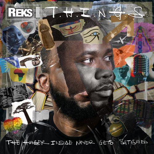 Reks – «T.H.I.N.G.S. (The Hunger Inside Never Gets Satisfied)»