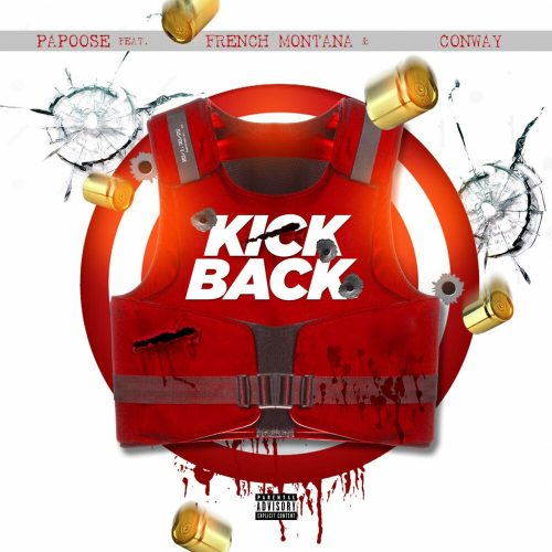 Papoose — «Kickback» (feat. French Montana & Conway the Machine)
