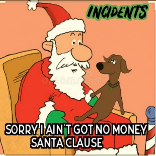 Incidents — «Sorry I Ain't Got No Money Santa Clause»