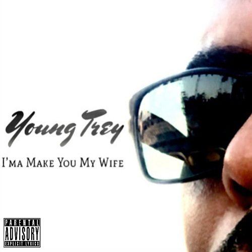 Young Trey — «I'ma Make You My Wife»