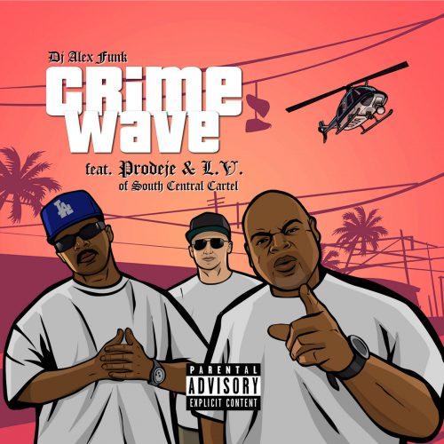 DJ Alex Funk — «Crime Wave» (feat. Prodeje & L.V. of South Central Cartel)