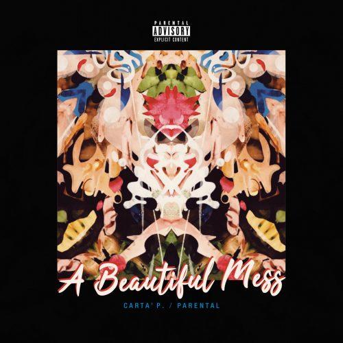 Carta' P. & Parental — «A Beautiful Mess»