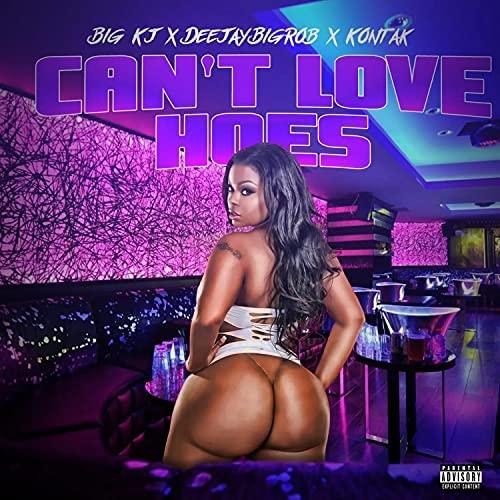 DeejayBigRob — «Can't Love Hoes» (feat. Big Kj & Kontak)
